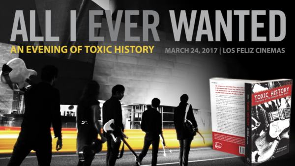 All I Ever Wanted: An Evening of Toxic History